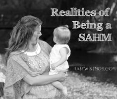 Realities of Being a SAHM--Being a Stay At Home Mom has its highs, but it also has its lows. Those lows are numerous and present daily! Here are some ways to work through some of those things that are are hard.