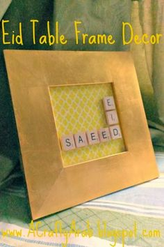 A Crafty Arab: Simple Eid Table Frame Decor. Make this simple gold frame with some beautiful cardstock and Scrabble Tile letters. Make a few of them, there are always extra eeeeeeeeees.