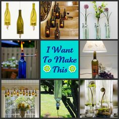 I WANT TO MAKE THIS: A NEW LIFE FOR EMPTY WINE BOTTLES