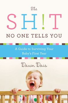 New mom must-have: A tell-it-like-it-is guide to surviving your baby's first year -- the good, the bad, and the stinky.
