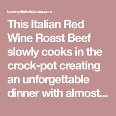 This Italian Red Wine Roast Beef slowly cooks in the crock-pot creating an unforgettable dinner with almost no effort at all.This smells absolutely fantastic as it slowly cooks through the day. Love this recipe?PIN IT to your DINNER BOARD to save it! FollowBAREFEET IN THE KITCHENon Pinterest for more great recipes! I could hardly waitRead More