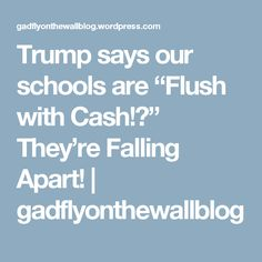 """Trump says our schools are """"Flush with Cash!?"""" They're Falling Apart! 