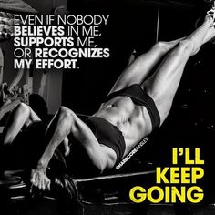 Even If Nobody Believes In Me, Supports Me, Or Recognizes My Effort. I'll Keep Going.