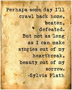 Stories out of heartbreak, beauty out of sorrow.