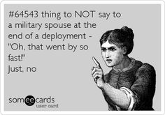 to NOT say to a military spouse at the end of a deployment - 'Oh, that went by so fast!thing to NOT say to a military spouse at the end of a deployment - 'Oh, that went by so fast! Usmc Love, Marine Love, Military Love, Military Girlfriend, Military Humor, Military Spouse, Military Relationships, Boyfriend, Military Families