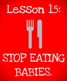 Lesson 15: The Ten Best Reasons Why You Should NOT Eat Your Baby