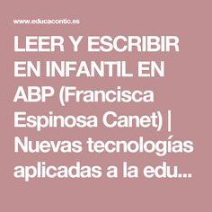 LEER Y ESCRIBIR EN INFANTIL EN ABP (Francisca Espinosa Canet)   Nuevas tecnologías aplicadas a la educación   Educa con TIC