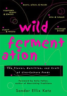 Wild Fermetation - excellent introductory guide to making health-promoting fermented foods.