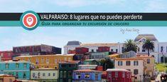 Visitando Valparaiso: 8 lugares que no puedes dejar de visitar