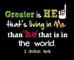 Greater is HE....