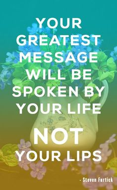 Your greatest message will be spoken by your life, not your lips. – Steven Furtick #quoteoftheday #quotestoliveby #motivation #Christianquote #christian #jesus #god #StevenFurtick