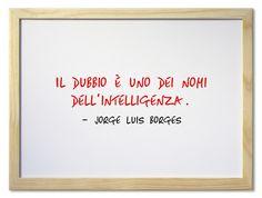 Il dubbio è uno dei nomi dell'intelligenza.