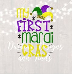 DIGITAL DOWNLOAD mardi gras svg - png - my first mardi gras svg - silhouette - cricut - cut file - vinyl - HTV - mardi gras shirt