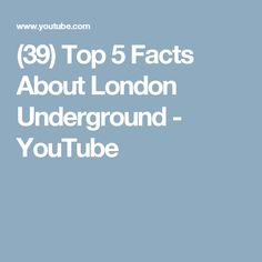 (39) Top 5 Facts About London Underground - YouTube