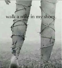 Even with my shoes you won't be to handle my life