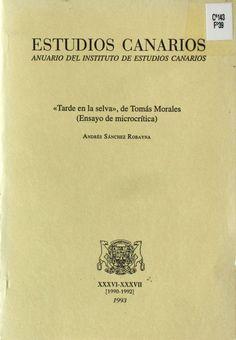 """""""Tarde en la selva"""", de Tomás Morales : (Ensayo de microcrítica) / Andrés Sánchez Robayna http://absysnetweb.bbtk.ull.es/cgi-bin/abnetopac01?TITN=197607"""