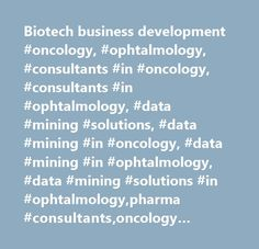 Biotech business development #oncology, #ophtalmology, #consultants #in #oncology, #consultants #in #ophtalmology, #data #mining #solutions, #data #mining #in #oncology, #data #mining #in #ophtalmology, #data #mining #solutions #in #ophtalmology,pharma #consultants,oncology #consultants, #ophtalmology #consultants, #data #mining #solutions…