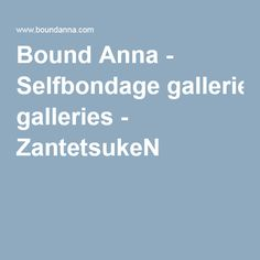 Bound Anna - Selfbondage galleries - ZantetsukeN