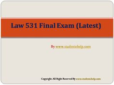 Want to be a straight 'A' student? Join us and experience it by yourself.http://StudenteHelp.com/ provide Business LAW 531 Final Exam UOP HomeWork Tutorial and Entire Course question with answers.