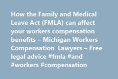 How the Family and Medical Leave Act (FMLA) can affect your workers compensation benefits – Michigan Workers Compensation Lawyers – Free legal advice #fmla #and #workers #compensation http://maryland.remmont.com/how-the-family-and-medical-leave-act-fmla-can-affect-your-workers-compensation-benefits-michigan-workers-compensation-lawyers-free-legal-advice-fmla-and-workers-compensation/  # How the Family and Medical Leave Act (FMLA) can affect your workers compensation benefits Michigan work…