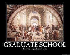 Grad School...inspiring despair for millennia