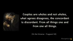 Heraclitus Quote - Couples are wholes and not wholes...