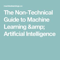 The Non-Technical Guide to Machine Learning & Artificial Intelligence