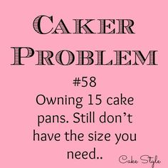 In the beginning every cake order means buying a new cake pan..