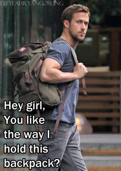 Hey Girl, You like the way I hold this backpack? - Ryan Gosling // Man Bag