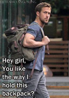 Hey Girl, You like the way I hold this backpack? - Ryan Gosling // Man Bag
