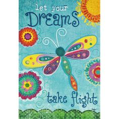 Let Your Dreams Take Flight! Beautiful message, beautiful flag.  Flip-It!® - text is readable on both sides  Rain or Shine�40-in x 28-in Bugs Flag  $15.97 Also available in garden flag 18-in x 12.5-in for $8.97