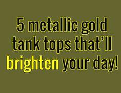 5 metallic gold tank tops that'll brighten your day! Brighten Your Day, Metallic Gold, Company Logo, Tank Tops, Halter Tops, Crop Tank