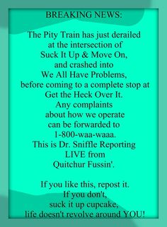 "The Pity Train! lol! ""Suck it up cupcake!"" :)"