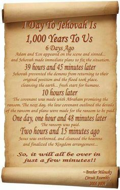A day to Jehovah is a thousand years- 2 Peter 3:8 Love this one!!