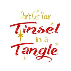 SVG - Dont get your Tinsel in a Tangle - Christmas - Tinsel - Christmas Shirt Design - Tshirt Design - Holiday Card Design - Cricut Cut File
