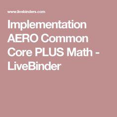 Implementation AERO Common Core PLUS Math - LiveBinder