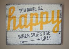 """You+make+me+happy+when+skies+are+gray!+ This+sweet+little+sign+would+look+great+in+a+child's+bedroom.+It+is+made+from+reclaimed+cedar+fence+planks,+measures+appx.+14""""x10,""""+and+comes+with+a+sawtooth+hanger+on+the+back."""