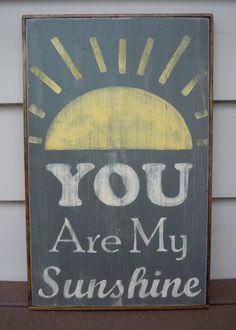 Image via We Heart It https://weheartit.com/entry/61001465 #grey #happy #rustic #shabbychic #sign #sunshine #yellow #youaremysunshine