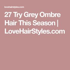 27 Try Grey Ombre Hair This Season | LoveHairStyles.com