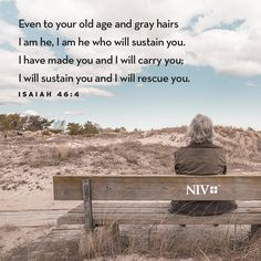 Isaiah 46 4, Isaiah Bible, Psalms, Scripture Wallpaper, Bible Verse Wallpaper, 4 Wallpaper, Bride Of Christ, Old Age, How He Loves Us
