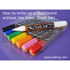 chalkboard markers, if you want to write very neat and even. These can be found at JoAnn's or Michael's craft stores!