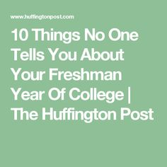 10 Things No One Tells You About Your Freshman Year Of College | The Huffington Post