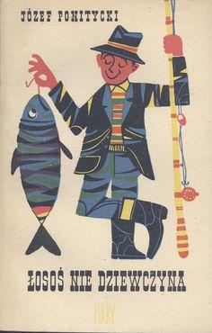"""""""Łosoś nie dziewczyna"""" Józef Ponitycki Cover by Maciej Hibner Published by Wydawnictwo Iskry 1958"""