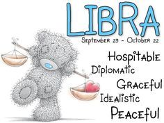 Tatty Teddy / Zodiac September 23 - October 22 / Libra: Hospitable, diplomatic, graceful, idealistic,  peaceful.