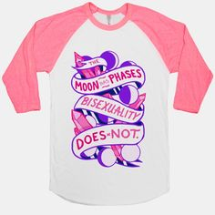 I'm not bi but this shirt is true. Not everybody who says that they're bi is hiding behind that when they're actually gay. Bisexuality is real.
