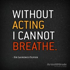 """Without acting I cannot breathe."" — Sir Laurence Olivier   MY ""NEED"" :)"