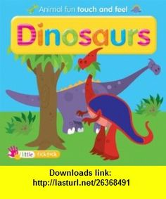 Dinosaurs (Animal Fun Touch and Feel) (9781846968297) Dougal Dixon , ISBN-10: 1846968291  , ISBN-13: 978-1846968297 ,  , tutorials , pdf , ebook , torrent , downloads , rapidshare , filesonic , hotfile , megaupload , fileserve