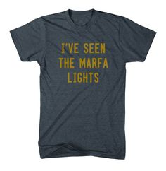 I've Seen The Marfa Lights - T-shirt