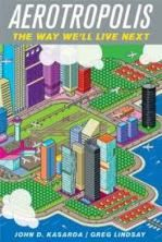 Aerotropolis: The Way Well Live Next John D. Kasarda, Greg Lindsay 0374100195 9780374100193 This brilliant and eye-opening look at the new phenomenon called the aerotropolis gives us a glimpse of the way we will live in the near f Future News, Enterprise System, Architect Magazine, Shops, Central City, Everything Changes, Overnight Shipping, Business Networking, Clash Of Clans