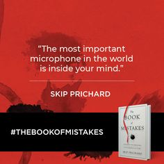"""""""The most important microphone in the world is inside your mind."""" -Skip Prichard"""